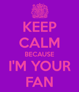 keep calm i am your fan