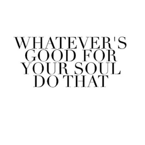 whatever is good for the soul photo