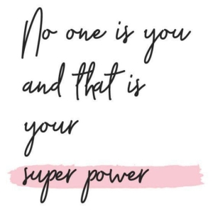no one is you and that is your superpower
